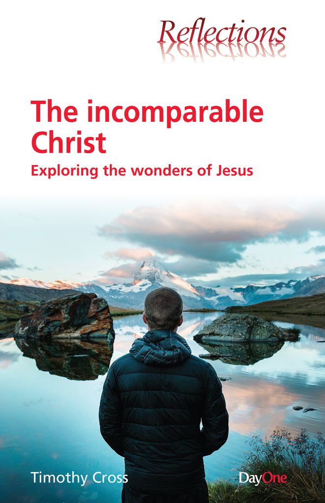 The incomparable Christ: Exploring the wonders of Jesus