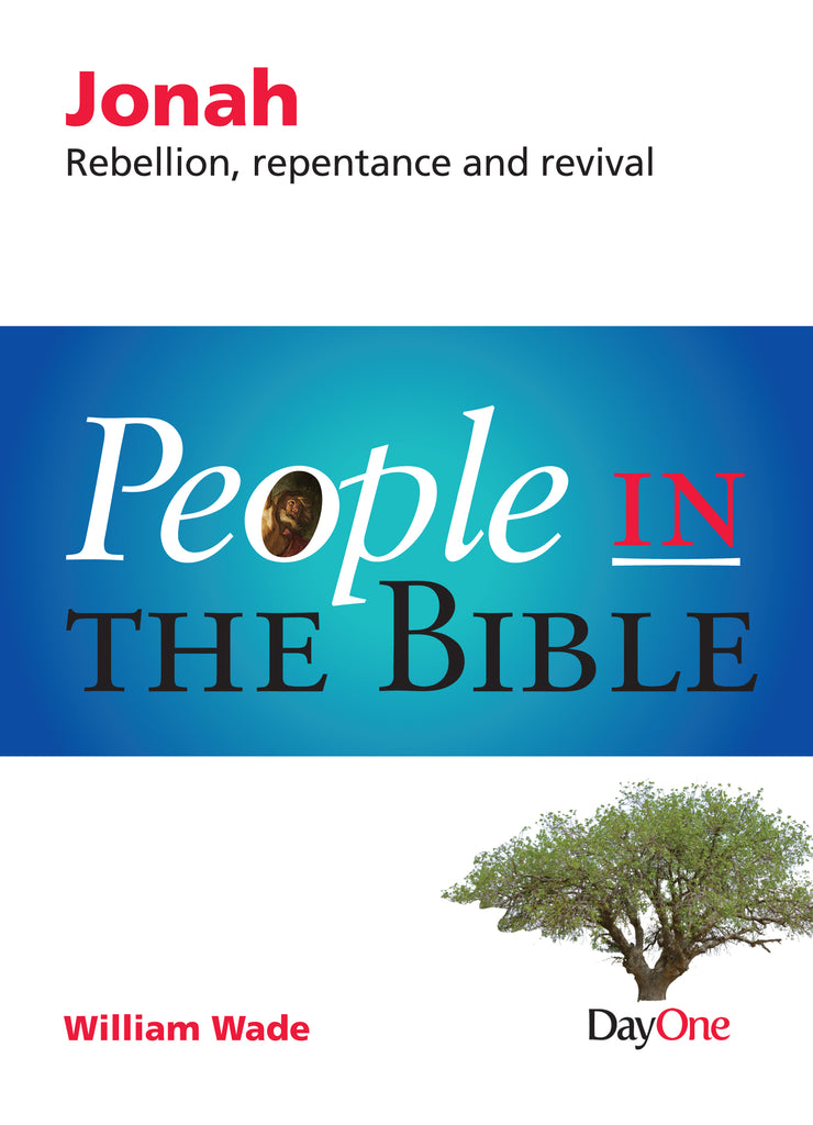 People in the Bible—Jonah: Rebellion, repentance and Revival