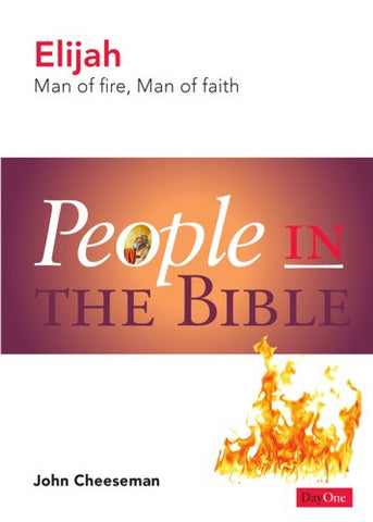 Elijah: Man of fire, Man of faith