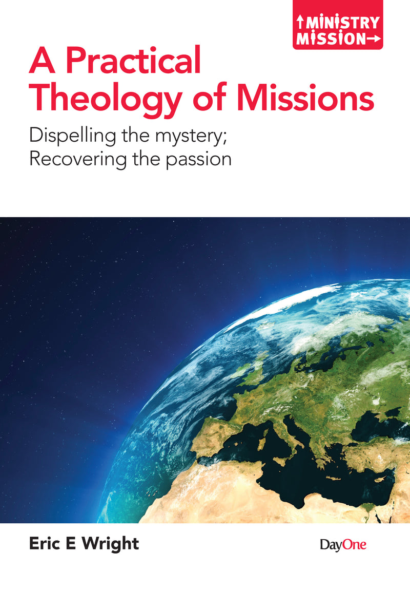 A Practical Theology of Missions: Dispelling the mystery, Recovering the passion