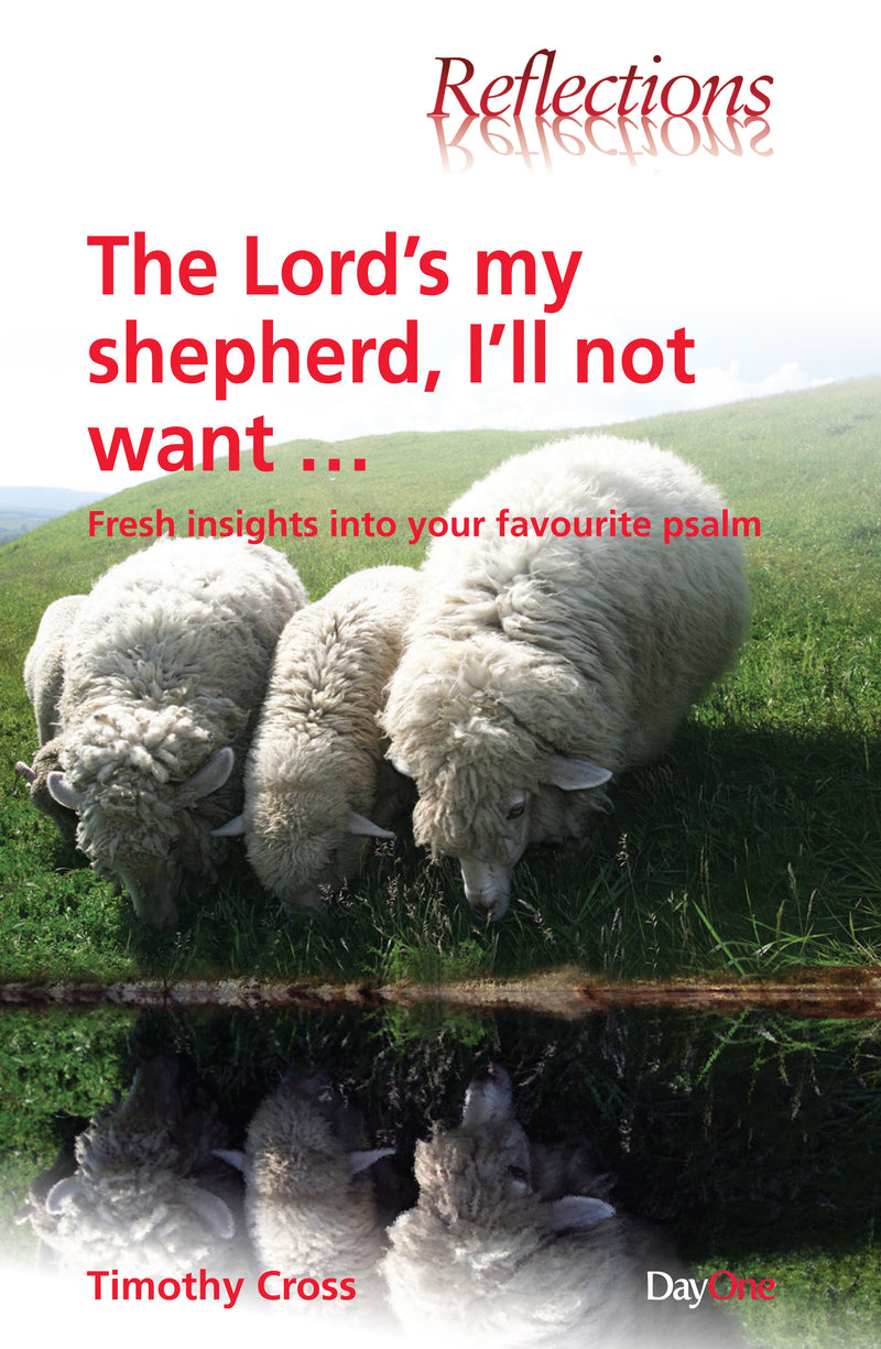 The Lord's my Shepherd: Fresh insights into your favourite Psalm