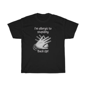 Unisex Heavy Cotton Tee - Im allergic to stupidity. Back up!