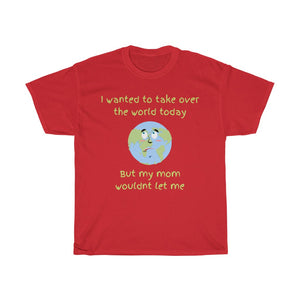 Unisex Heavy Cotton Tee - I wanted to take over the world today. But my mom wouldnt let me
