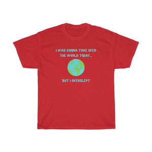 Unisex Heavy Cotton Tee - I was gonna take over the world today. But I overslept