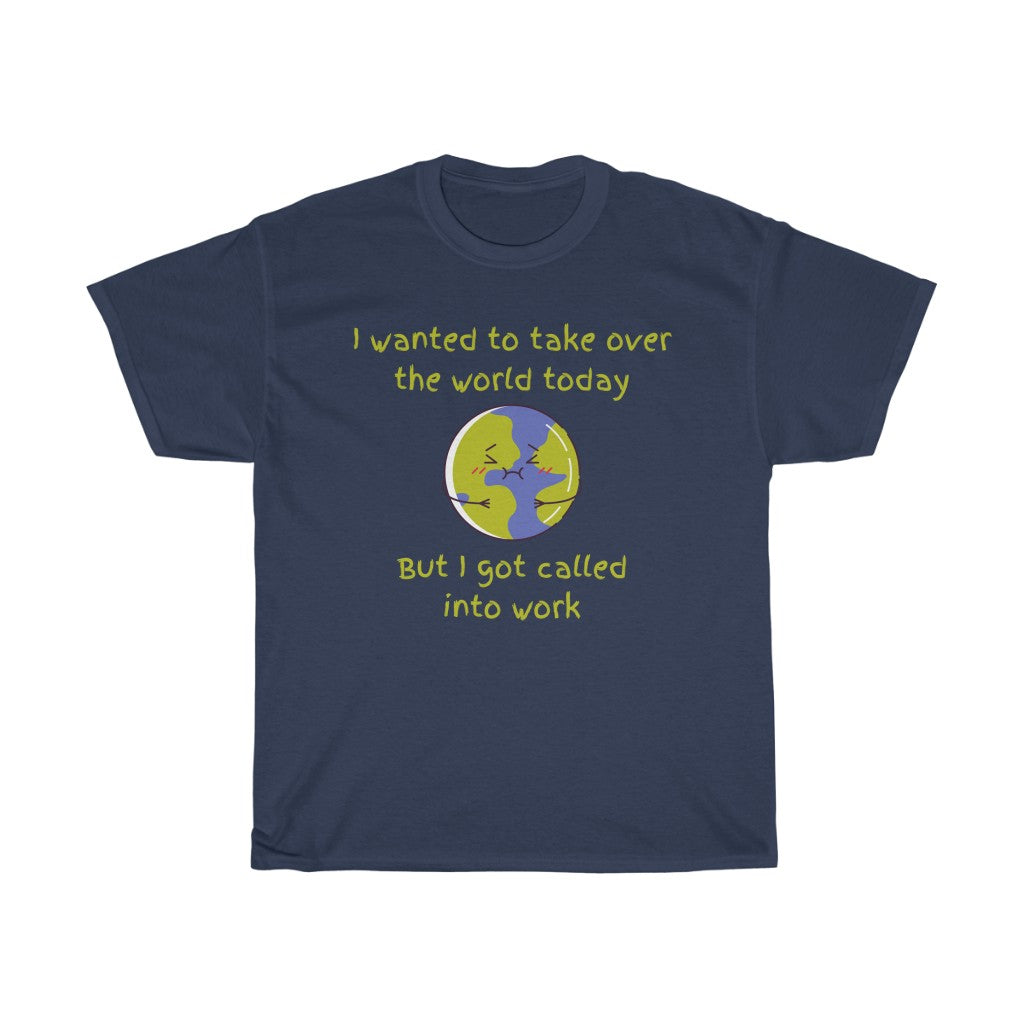 Unisex Heavy Cotton Tee - I wanted to take over the world today. But I got called into work