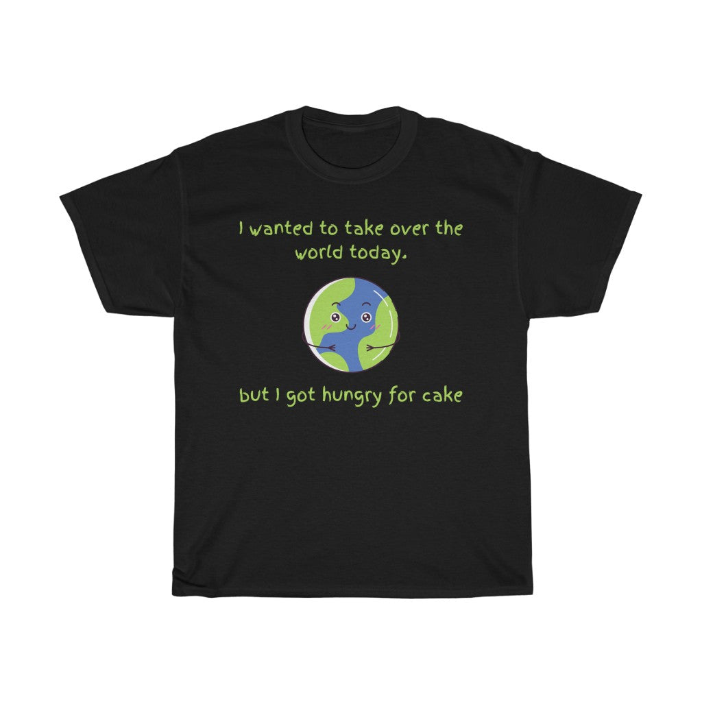 Unisex Heavy Cotton Tee - I wanted to take over the world today. But I got hungry for cake