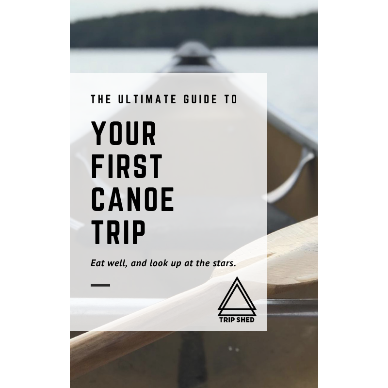 The Ultimate Guide To Your First Canoe Trip - The Trip Shed