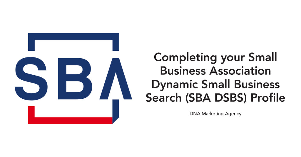 Completing your Small Business Association Dynamic Small Business Search (SBA DSBS) Profile
