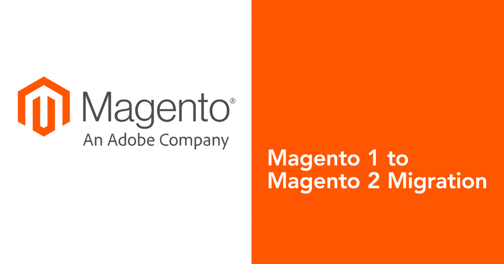 Magento 1 to Magento 2 Migration: Planning for Magento Technology Website Upgrades