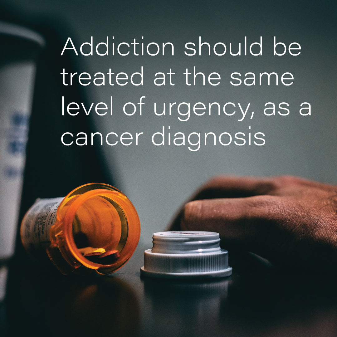 addiction should be treated at the same level of urgency, as a cancer diagnosis @helpforaddiction