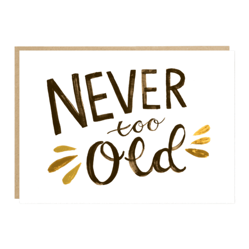 Ethically made Never Too Old Greeting Card from Jade Fisher