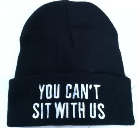 """You Can't Sit With Us"" Beanie"