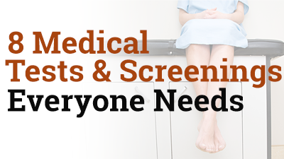 The Power of Prevention: 8 Medical Tests & Screenings That Everyone Needs