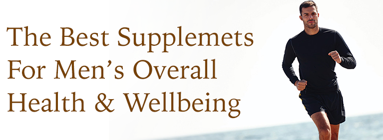 The Best Supplements For Men's Overall Health & Wellbeing