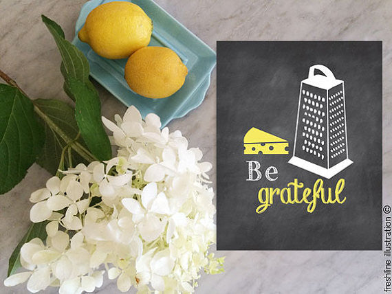 Be Grateful, Cheese Grater, Kitchen Sign - Freshline Illustration