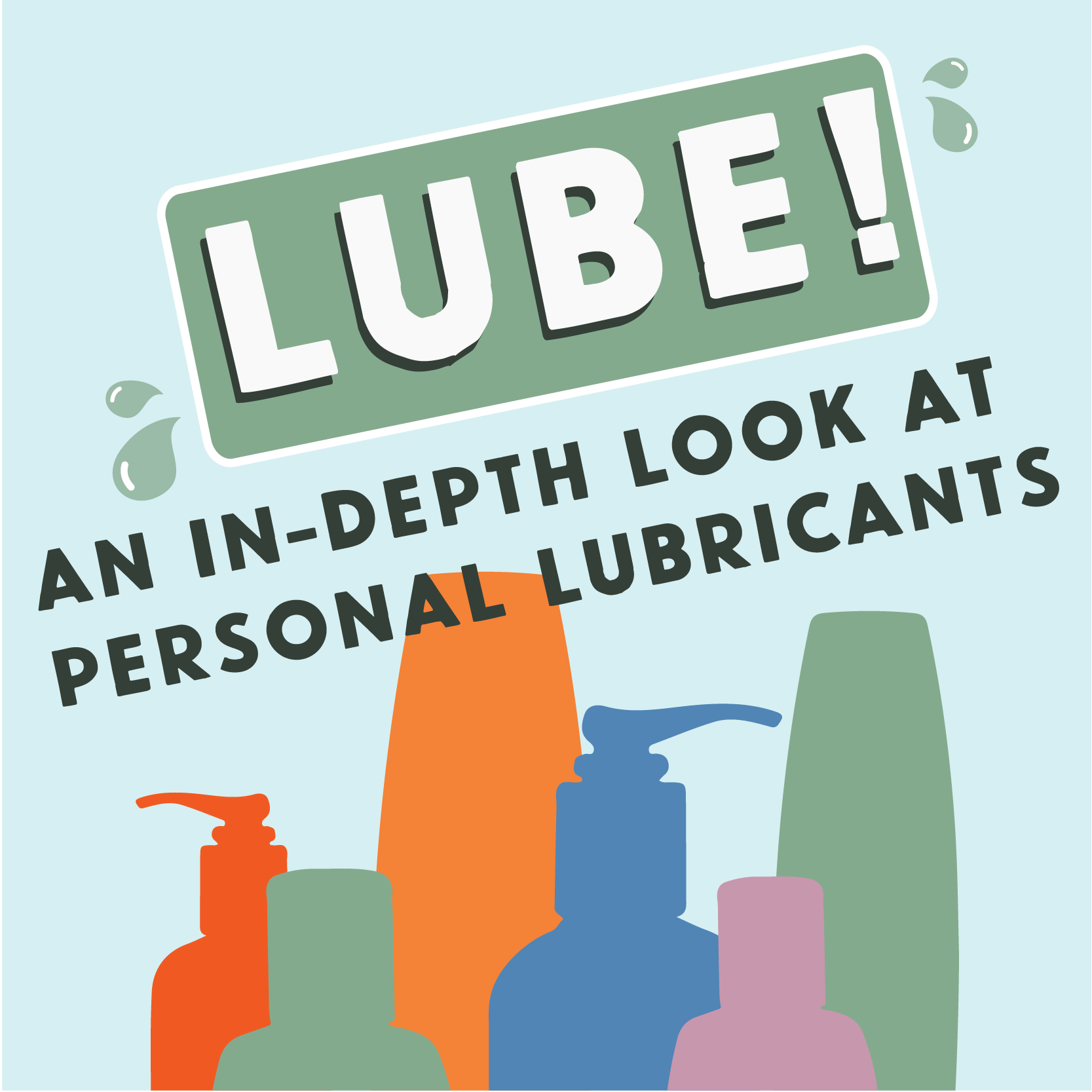 Lube! An in-depth look at personal lubricants.