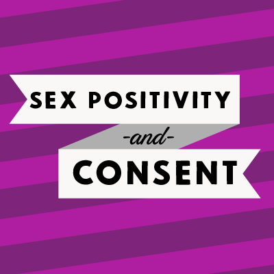 Sex Positivity and Consent
