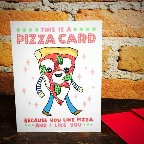 This is a Pizza Card, Because You Like Pizza and I Like You Card