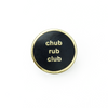 Chub Rub Club Pin