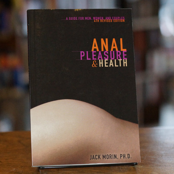 Anal Pleasure and Health: A Guide for Men, Women, and Couples by Jack Morin, Ph.D.
