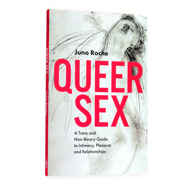 Queer Sex: A Trans Non-Binary Guide to Intimacy, Pleasure and Relationships