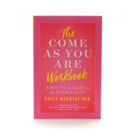 The Come as You Are Workbook: A Practical Guide to the Science of Sex