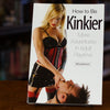 How to Be Kinkier: More Adventures in Adult Playtime by Morpheous