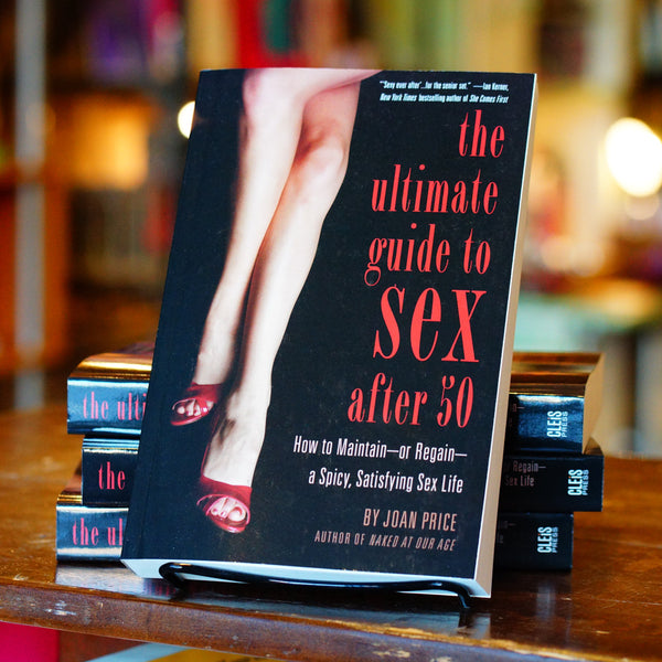 The Ultimate Guide to Sex after 50: How to Maintain—or Regain—a Spicy, Satisfying Sex Life by Joan Price
