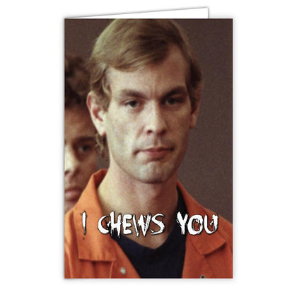 "Jeffrey Dahmer ""I Chews You"" Card - Shady Front / Wholesale Prints, Patches, Buttons, Greetings Cards, New Jersey Apparel, Stickers, Accessories"