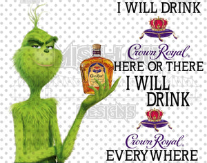 I Will Drink Crown Royal Grinch Digital Download