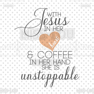 With Jesus and Coffee She is Unstoppable Digital Download