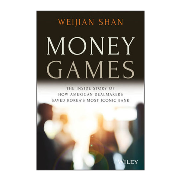 Money Games: The Inside Story of How American Dealmakers Saved Korea's Most Iconic Bank (Pre-Order)
