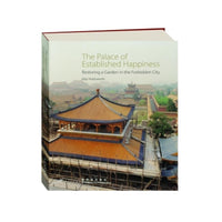The Palace of Established Happiness: Restoring a Garden in the Forbidden City