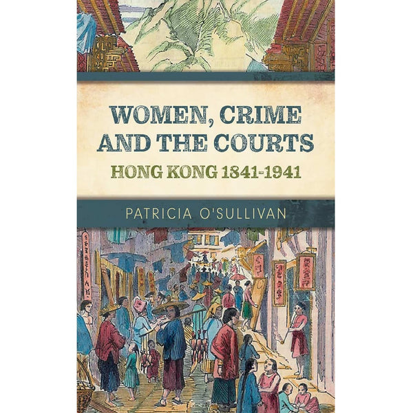 Women, Crime and the Courts: Hong Kong 1841-1941