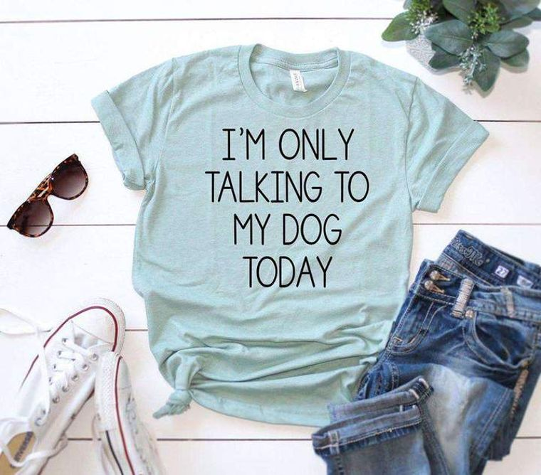 I'm Only Talking To My Dog Today Tee.