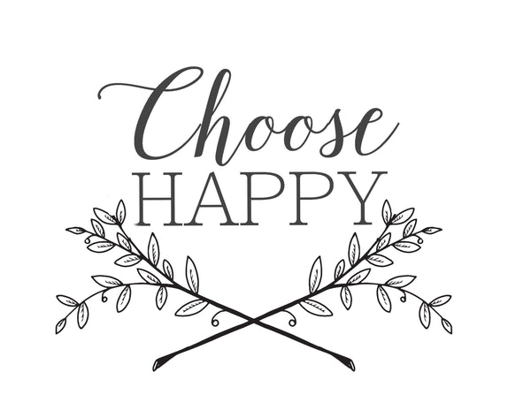 Choose Happy   Print,  Pillow, Note Cards, Tea Towels