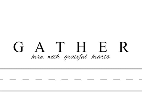 Gather Here with Grateful Hearts Print,  Pillow, Note Cards, Tea Towel