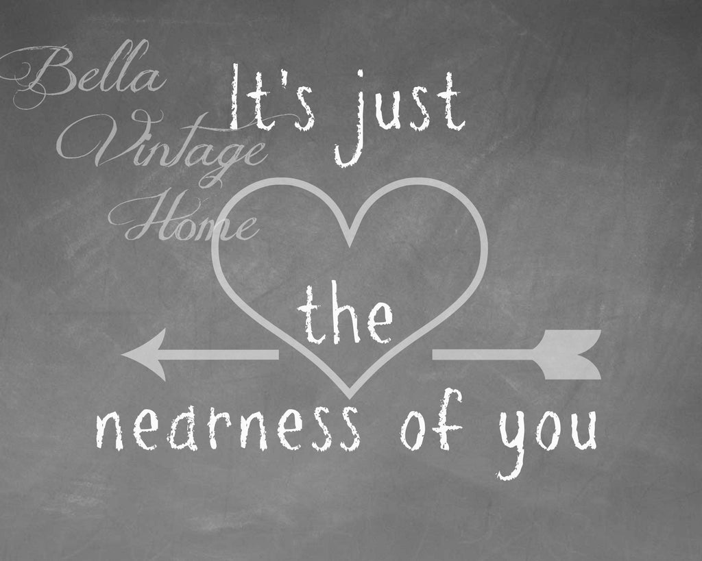It's Just the Nearness of You Chalkboard Print, Pillow, Note Cards, Tea Towel, Digital Download - BELLAVINTAGEHOME