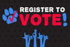 REGISTER TO VOTE: Animals don't have a vote, BUT YOU DO.