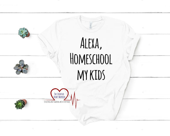 Alexa Homeschool My Kids T-Shirt, Alexa T-Shirt, Homeschool T-Shirt - The Creative Heart Warrior