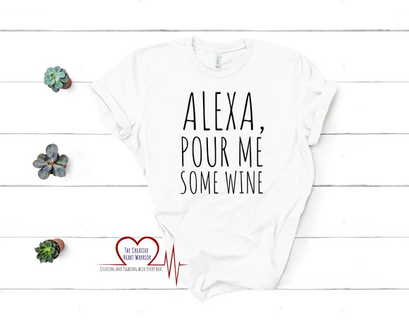 Alexa Pour Me Some Wine T-Shirt, Alexa T-Shirt, Wine T-Shirt - The Creative Heart Warrior