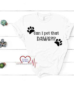 Can I Pet That Dawg T-Shirt, Dawg Adult T-Shirt - The Creative Heart Warrior