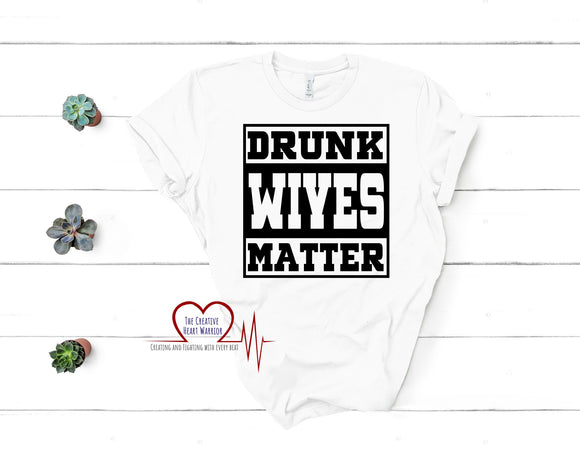 Drunk Wives Matter T-Shirt - The Creative Heart Warrior