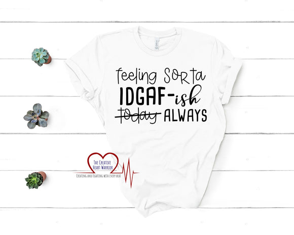 IDGAF-ish T-Shirt, I Don't Care T-Shirt - The Creative Heart Warrior