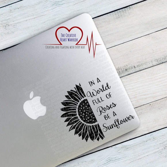 In A World Full of Roses Be A Sunflower Vinyl Decal