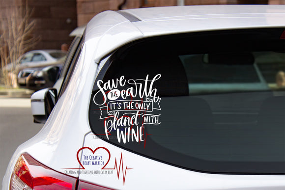 Save the Earth It's the Only Planet With Wine Vinyl Decal - The Creative Heart Warrior