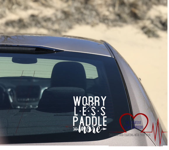 Worry Less Paddle More Vinyl Decal - The Creative Heart Warrior