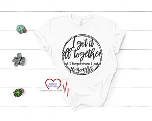 I've Got It All Together T-Shirt, Mom Life T-Shirt - The Creative Heart Warrior