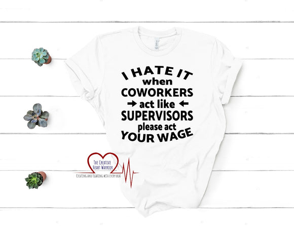 Coworker T-Shirt, Act Your Wage T-Shirt - The Creative Heart Warrior