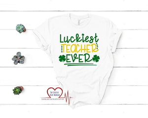Luckiest Teacher Ever Shirt, St Patrick's Teacher Shirt, Lucky Teacher Shirt - The Creative Heart Warrior